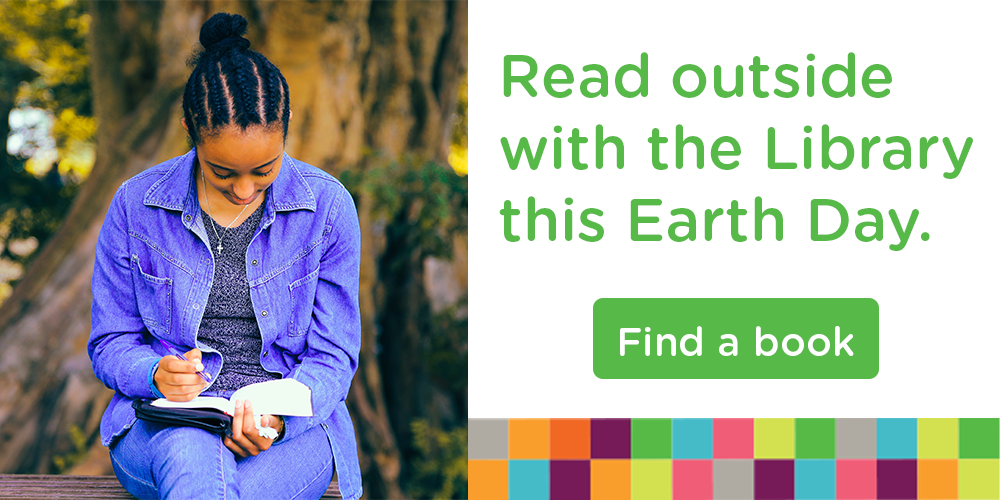 Celebrate Earth Day with reads from the Library.