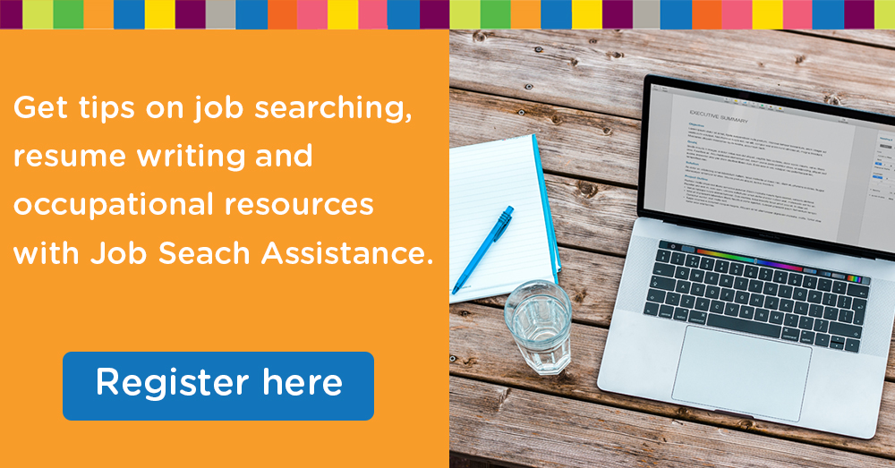 Get help with your next career move with Job Search Assistance.