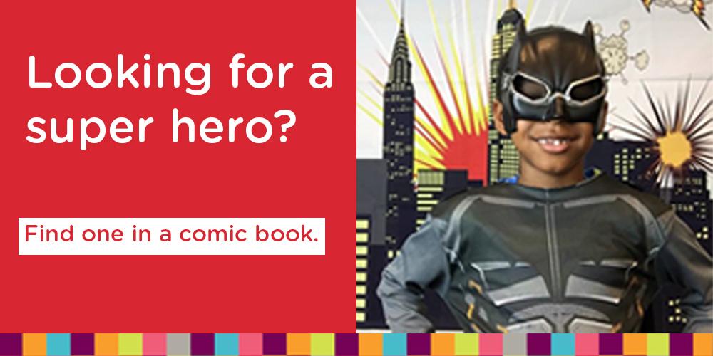 Find your next super hero in a comic book.