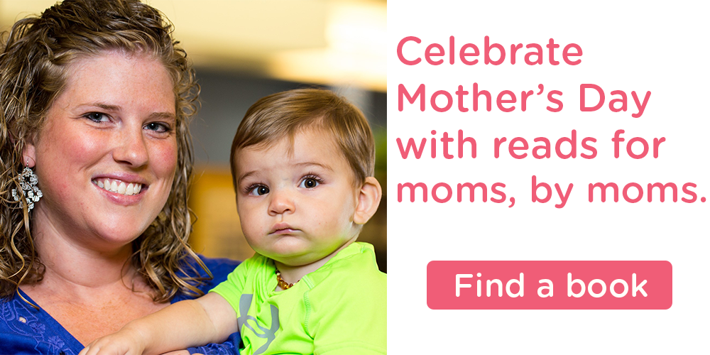 Find Mother's Day books for moms, by Library moms.