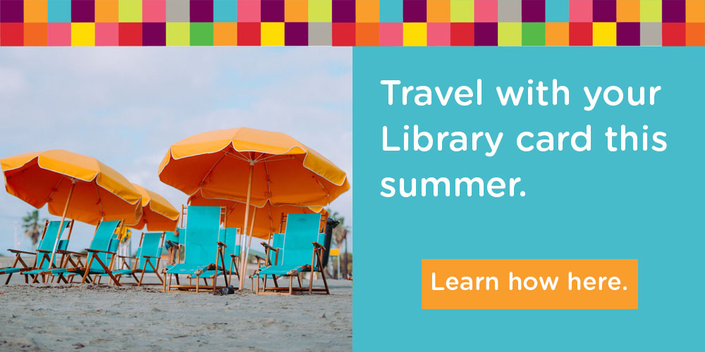 Travel with your Library card this summer.