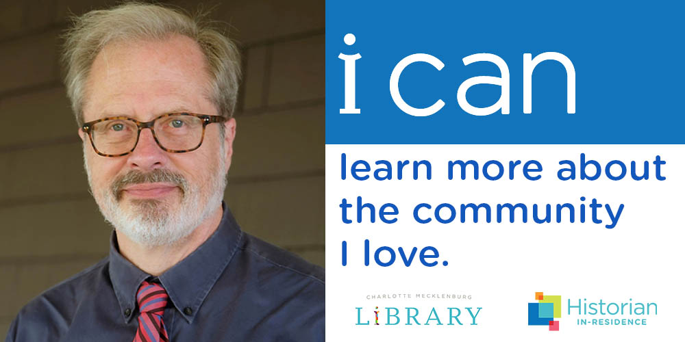 Learn more about Charlotte and Mecklenburg County with Historian-in-Residence, Tom Hanchett.