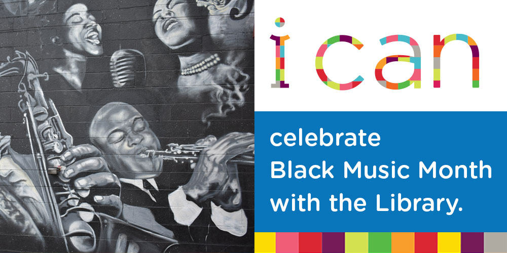 i can celebrate Black Music Month with the Library.