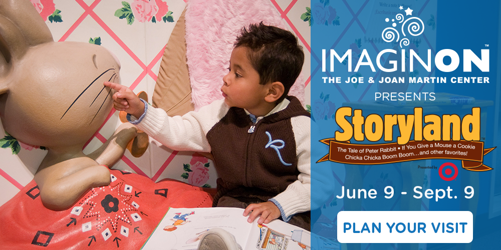 Beloved children's books will come alive with Storyland: A Trip Through Childhood Favorites, an imaginative, book-based experience for children ages birth to 8 years old, at ImaginOn: The Joe & Joan Martin Center from June 9 through September 9, 2018.