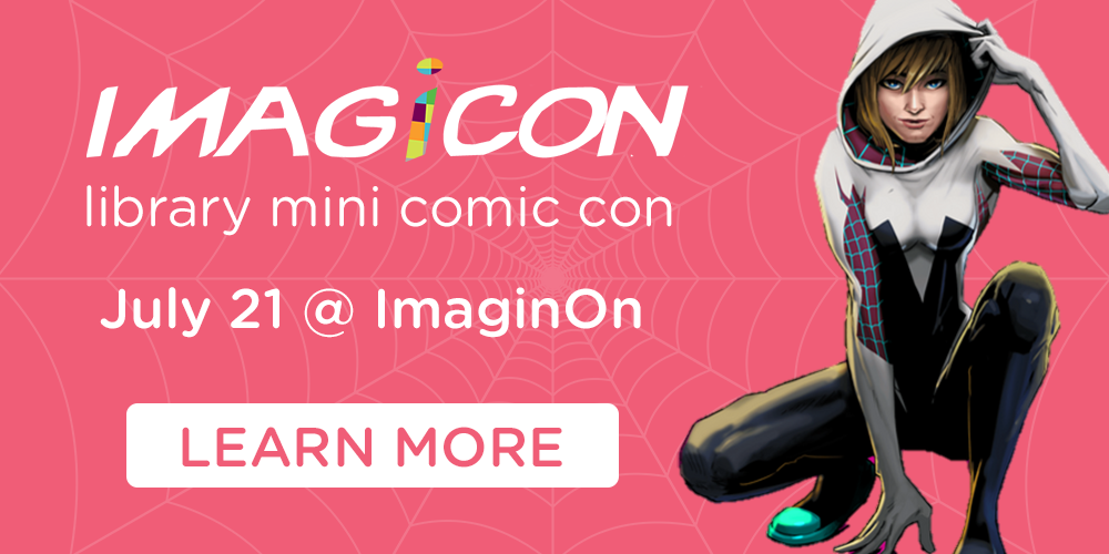Calling all superheroes, supervillains, super friends and super foes, get ready for a day of fun fandom celebration as ImagiCon takes over ImaginOn, July 21.