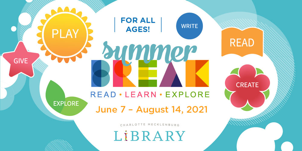 Take the Summer Break challenge with Charlotte Mecklenburg Library June 7 - August 14, 2021.