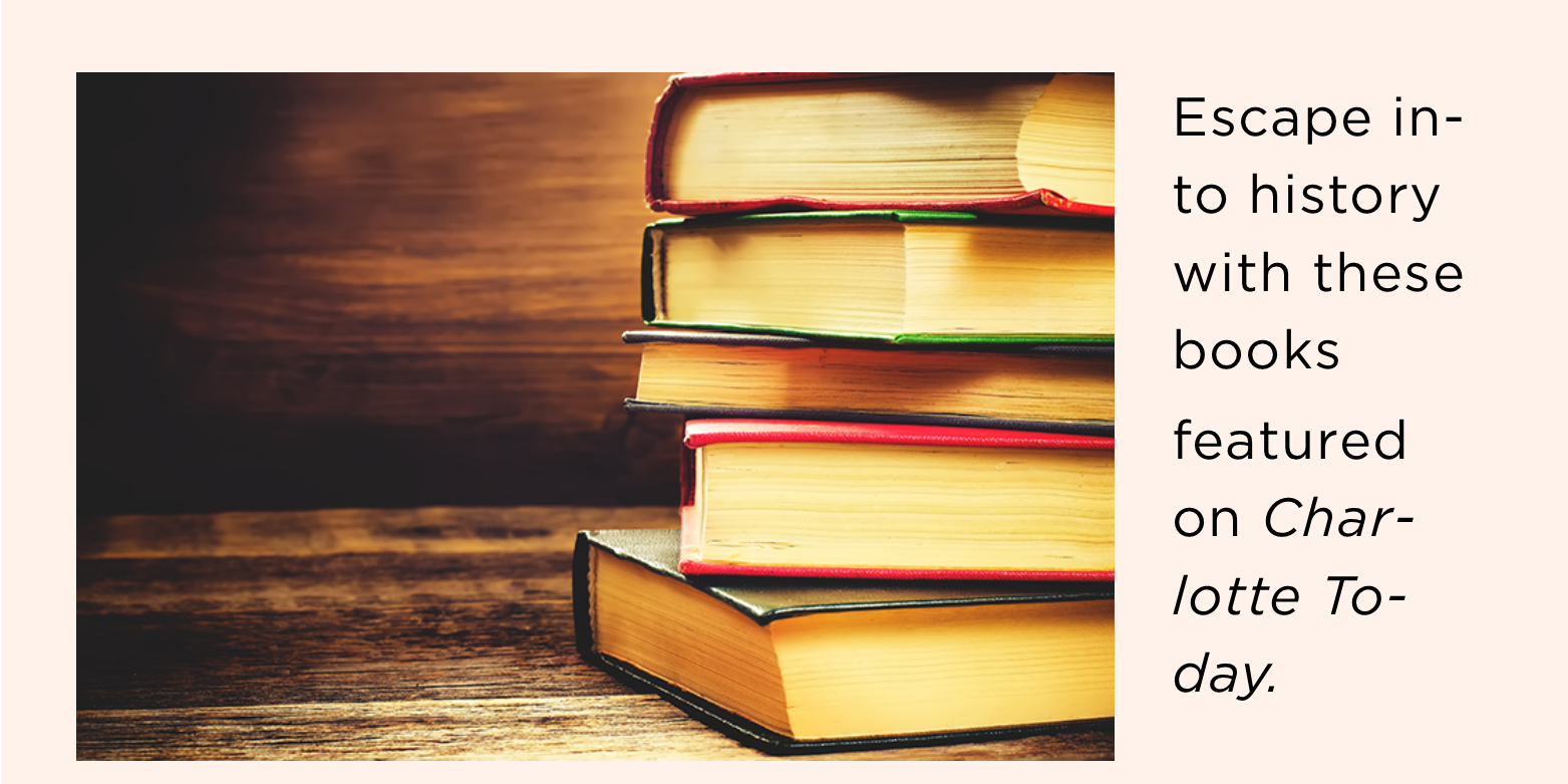 Charlotte-Mecklenburg Library takes you back in time with these books spanning the 18th through 20th centuries.