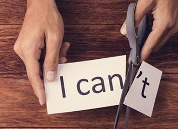 "Turn ""I can't"" into ""I can""."