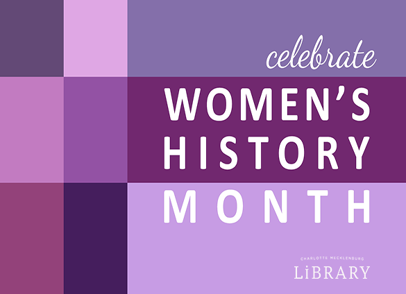 This Women's History Month, the Robinson-Spangler Carolina Room takes a look at the remarkable women who impacted Mecklenburg County - and possibly the world.